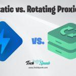 Static vs. rotating proxies
